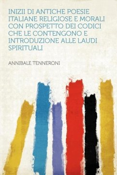 Inizii Di Antiche Poesie Italiane Religiose E Morali Con Prospetto Dei Codici Che Le Contengono E Introduzione Alle Laudi Spirituali