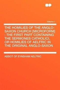 The Homilies of the Anglo-Saxon Church [microform]