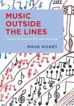 Music Outside the Lines: Ideas for Composing Music in K-12 Music Classrooms