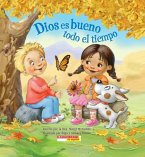 Dios Es Bueno Todo El Tiempo (God Is Good... All the Time): (spanish Language Edition of God Is Good...All the Time)