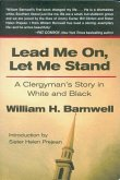 Lead Me On, Let Me Stand: A Clergyman S Story in White and Black