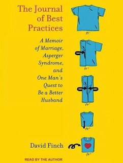 The Journal of Best Practices: A Memoir of Marriage, Asperger Syndrome, and One Man's Quest to Be a Better Husband - Finch, David