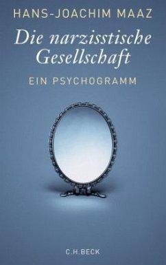 Die narzisstische Gesellschaft - Maaz, Hans-Joachim