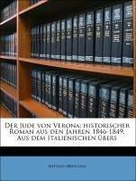 Der Jude von Verona; historischer Roman aus den Jahren 1846-1849. Aus dem Italienischen übers
