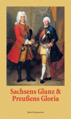 Sachsen Glanz und Preußens Gloria - Jungmann, Jens