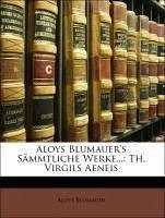 Aloys Blumauer's Sämmtliche Werke...: Th. Virgils Aeneis