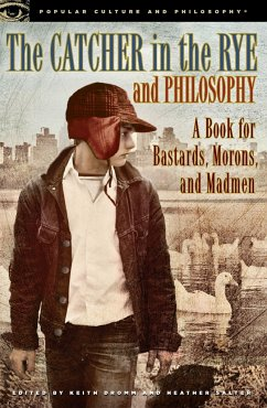 The Catcher in the Rye and Philosophy: A Book for Bastards, Morons, and Madmen