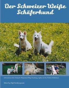 Der Schweizer Weiße Schäferhund - Fay, Silvia