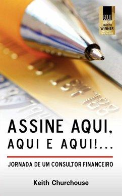 Assine Aqui, Aqui E Qui!...Jornada de Um Consultor Financeiro