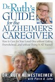 Dr. Ruth's Guide for the Alzheimer's Caregiver: How to Care for Your Loved One Without Getting Overwhelmed