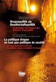 Drogenpolitik als Gesellschaftspolitik; La politique drogue en tant que politique de société