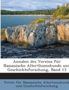 Annalen Des Vereins Für Nassauische Alterthumskunde Und Geschichtsforschung, Volume 13