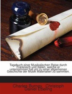 Tagebuch Einer Musikalischen Reise Durch Frankreich Und Italien, Welche Er Unternommen Hat, Um Zu Einer Allgemeinen Geschichte Der Musik Materialien Zu Sammlen, Volume 1
