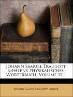 Johann Samuel Traugott Gehler's Physikalisches Wörterbuch, Volume 12...
