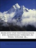 Berichte Und Mittheilungen Des Alterthums-vereines Zu Wien, Volume 18...