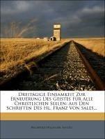 Dreitägige Einsamkeit Zur Erneuerung Des Geistes Für Alle Christlichen Seelen: Aus Den Schriften Des Hl. Franz Von Sales...