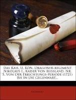 Das Kais. U. Kön. Dragoner-regiment Nikolaus I., Kaiser Von Russland, Nr. 5, Von Der Errichtungs-periode (1721) Bis In Die Gegenwart...