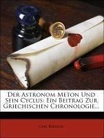 Der Astronom Meton Und Sein Cyclus: Ein Beitrag Zur Griechischen Chronologie...