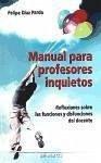 Manual para profesores inquietos : reflexiones sobre las funciones y disfunciones del docente - Díaz Pardo, Felipe