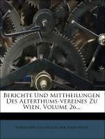 Berichte Und Mittheilungen Des Alterthums-vereines Zu Wien, Volume 26... - Verein für Geschichte der Stadt Wien