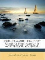 Johann Samuel Traugott Gehler's Physikalisches Wörterbuch, Volume 8...