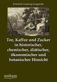 Tee, Kaffee und Zucker in historischer, chemischer, diätischer, ökonomischer und botanischer Hinsicht