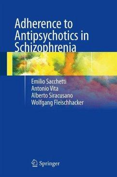 Adherence to Antipsychotics in Schizophrenia - Sacchetti, Emilio;Vita, Antonio;Siracusano, Alberto