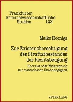 Zur Existenzberechtigung des Straftatbestandes der Rechtsbeugung - Hoenigs, Maike