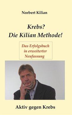 Krebs? Die Kilian Methode - Kilian, Norbert