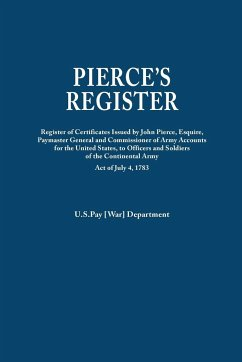 Pierce's Register. Register of Certificates by Joh Pierce, Esquire, Paymaster General and Commissioner of Army Accounts for the United States, to Officers and Soldiers of the Continental Army Under Act of July 4, 1783