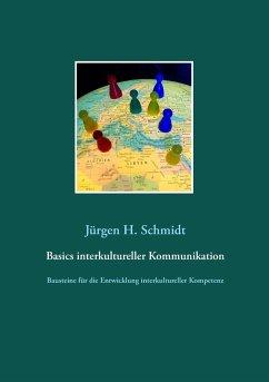 Basics interkultureller Kommunikation - Schmidt, Jürgen H.