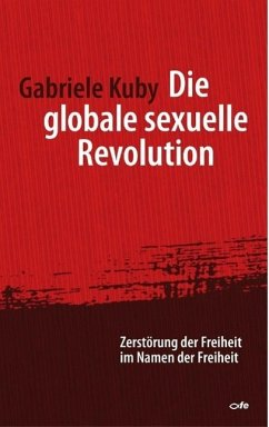 Die globale sexuelle Revolution - Kuby, Gabriele
