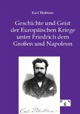 Geschichte und Geist der Europäischen Kriege unter Friedrich dem Großen und Napoleon