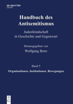 Handbuch des Antisemitismus Band 5. Organisationen, Institutionen, Bewegungen