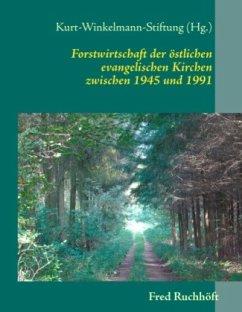 Forstwirtschaft der östlichen evangelischen Kirchen - Ruchhöft, Fred