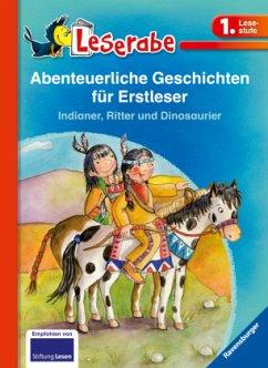 Leserabe: Abenteuerliche Geschichten für Erstleser. Indianer, Ritter und Dinosaurier - Ondracek, Claudia; Janisch, Heinz