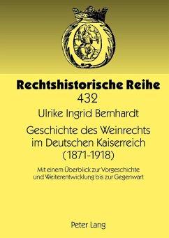 Geschichte des Weinrechts im Deutschen Kaiserreich (1871-1918) - Bernhardt, Ulrike