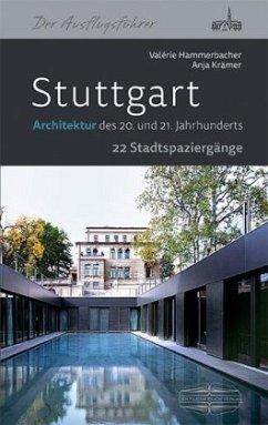 Stuttgart - Architektur des 20. und 21. Jahrhunderts - Hammerbacher, Valerie; Krämer, Anja