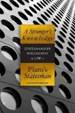 A Stranger's Knowledge: Statesmanship, Philosophy & Law in Plato's Statesman
