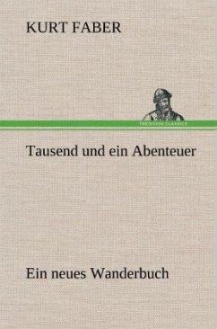 Tausend und ein Abenteuer - Faber, Kurt
