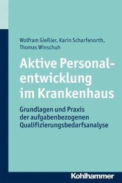 Aktive Personalentwicklung im Krankenhaus - Gießler, Wolfram; Scharfenorth, Karin; Winschuh, Thomas