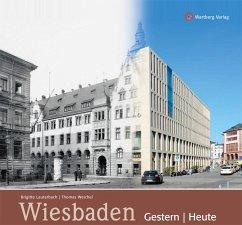 Wiesbaden gestern und heute - Lauterbach, Brigitte; Weichel, Thomas