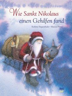 Wie Sankt Nikolaus einen Gehilfen fand - Siegenthaler, Kathrin; Pfister, Marcus