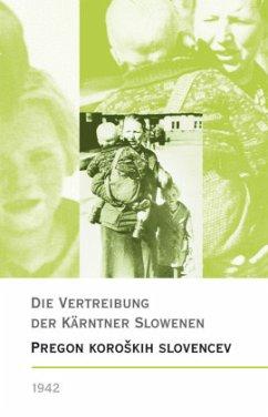 Die Vertreibung der Kärntner Slowenen 1942/Pregon koroških Slovencev 1942 - Entner, Brigitte