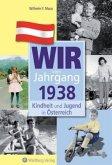 Kindheit und Jugend in Österreich: Wir vom Jahrgang 1938