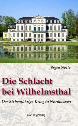 Die Schlacht bei Wilhelmsthal - Der Siebenjährige Krieg in Nordhessen - Nolte, Jürgen