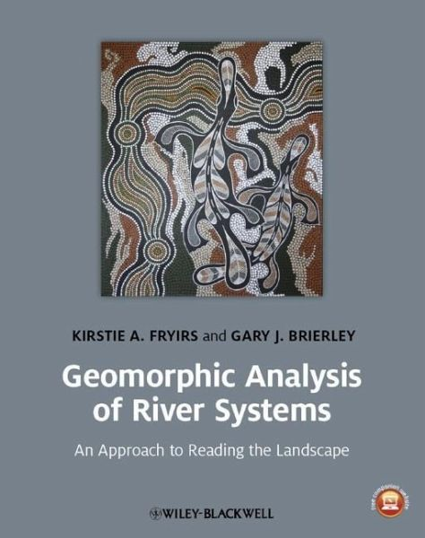 geomorphic analysis of river systems fryirs kirstie a brierley gary j