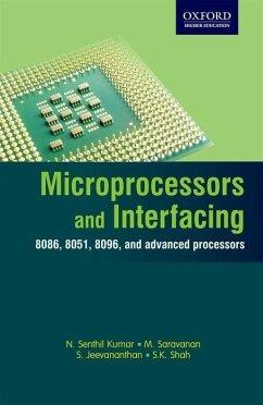 Microprocessors and Interfacing: 8086, 8051, 8096, and Advanced Processors - Kumar, N. Senthil; Saravanan, M.; Jeevananthan, S.
