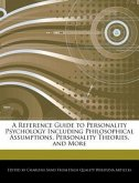 A Reference Guide to Personality Psychology Including Philosophical Assumptions, Personality Theories, and More