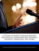 A Guide to Public Administration, Including Its Background, Pioneers, Elements, Branches, and More